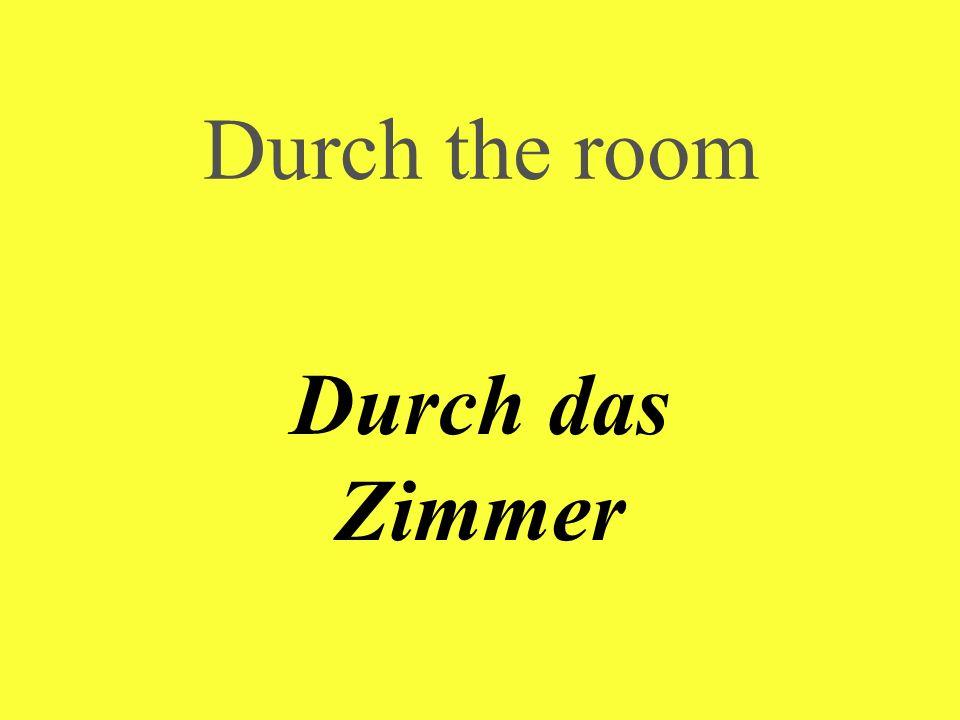 Durch the room Durch das Zimmer