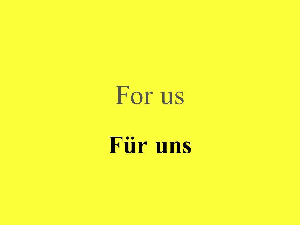 For us Für uns