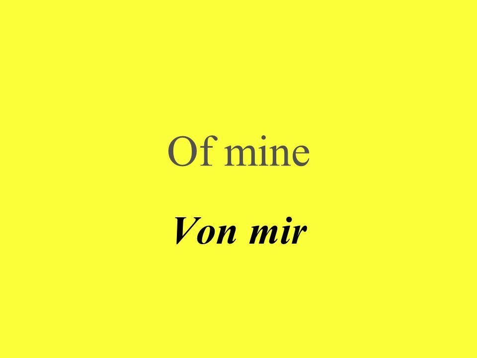 Of mine Von mir