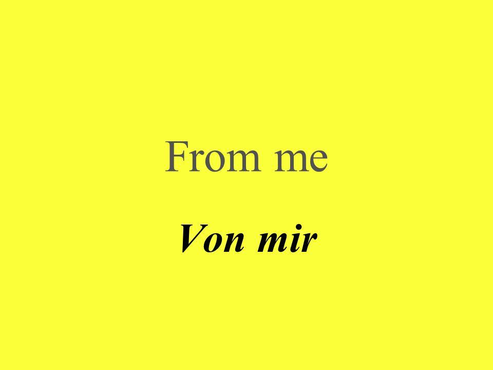 From me Von mir