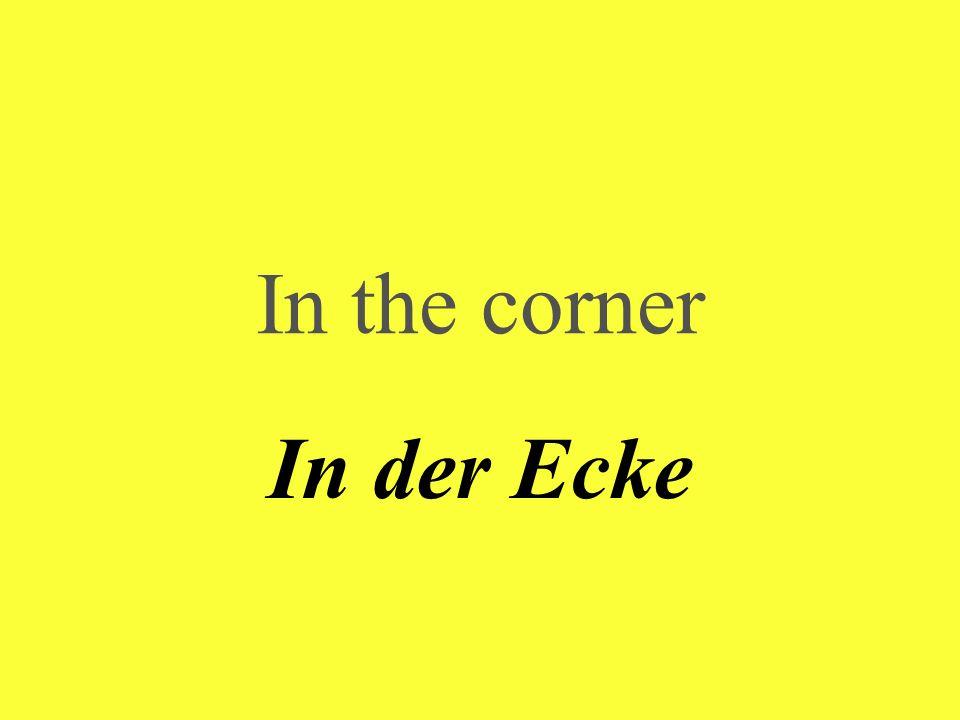 In the corner In der Ecke