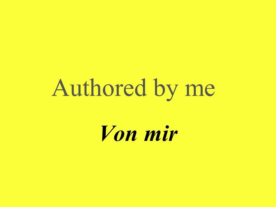 Authored by me Von mir