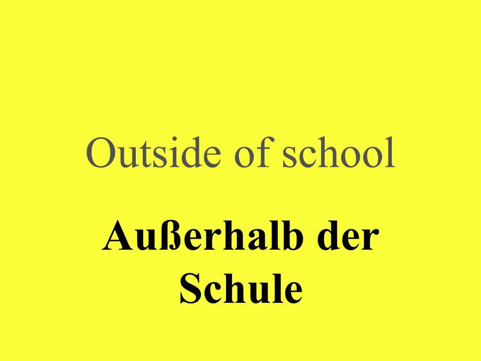 Outside of school Außerhalb der Schule