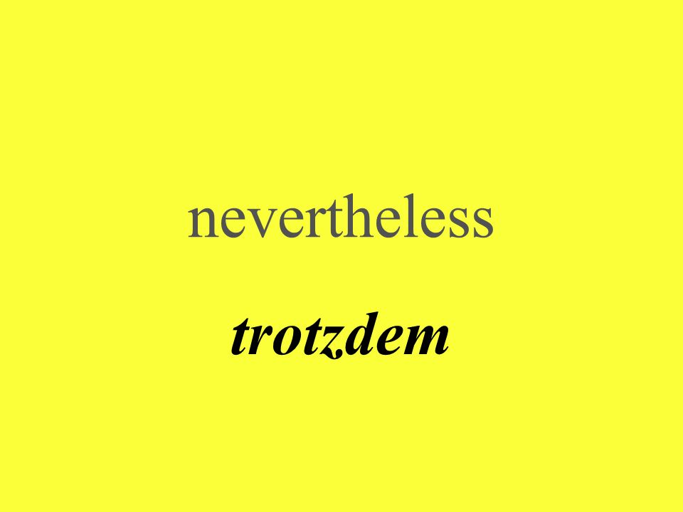 nevertheless trotzdem