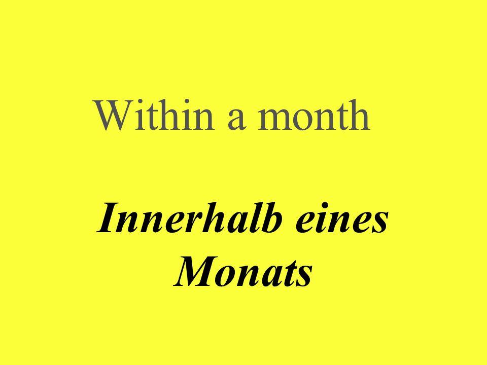 Within a month Innerhalb eines Monats