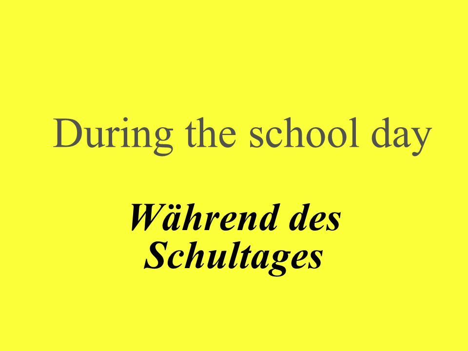During the school day Während des Schultages