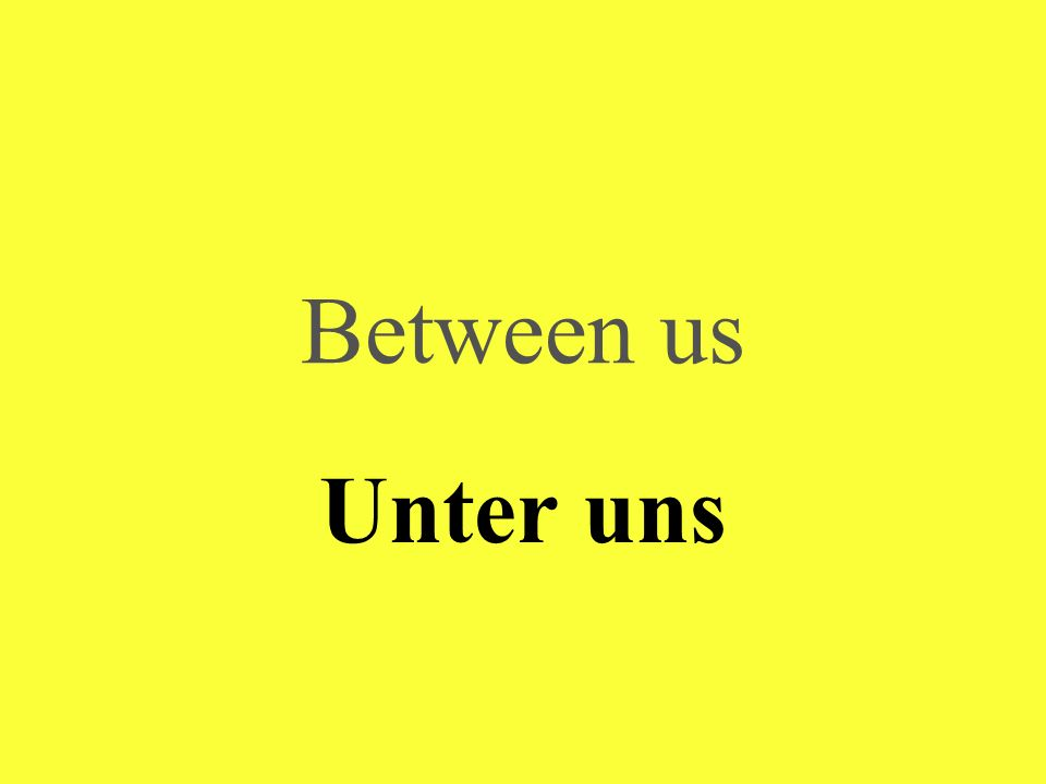 Between us Unter uns