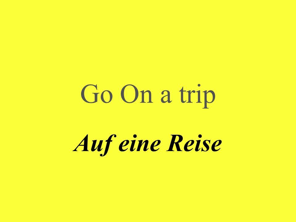 Go On a trip Auf eine Reise