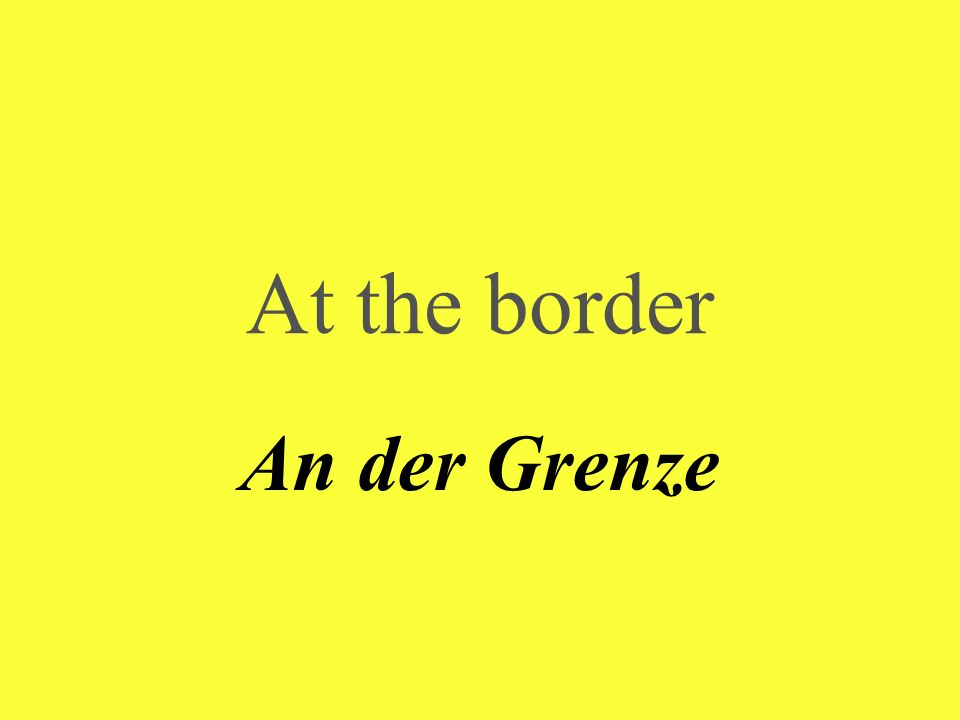 At the border An der Grenze