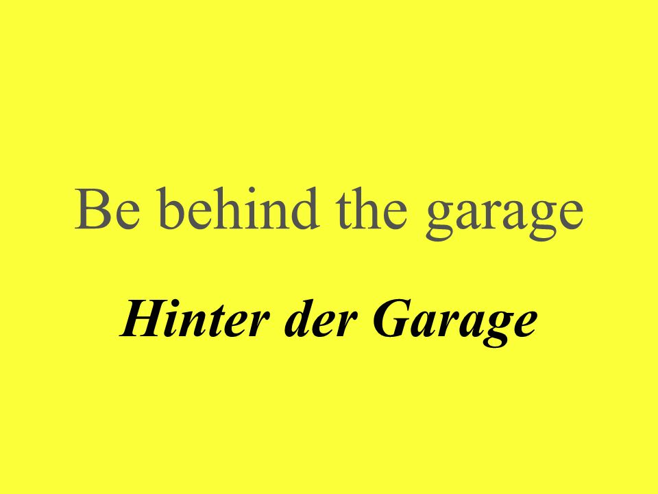 Be behind the garage Hinter der Garage