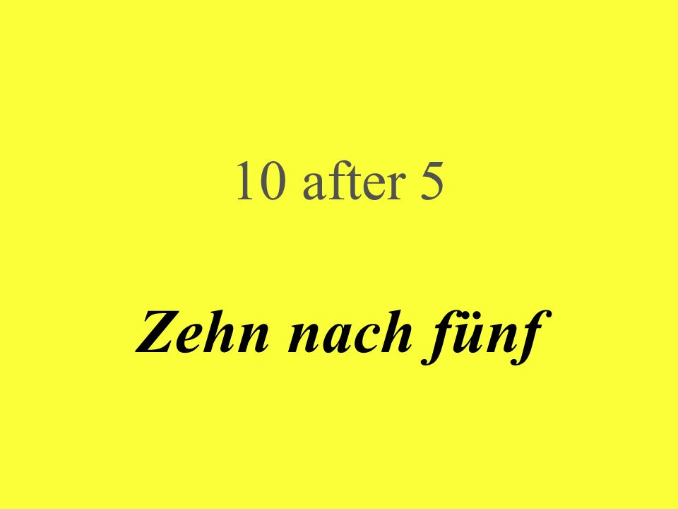 10 after 5 Zehn nach fünf