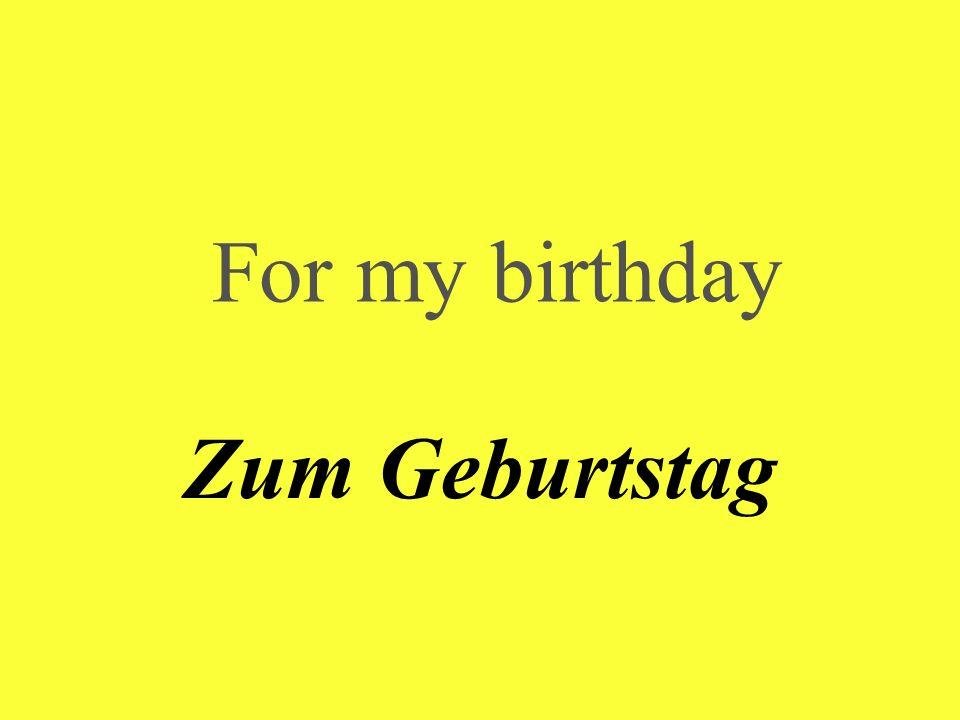 For my birthday Zum Geburtstag