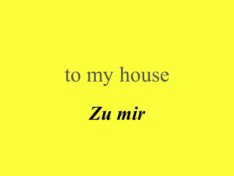 to my house Zu mir