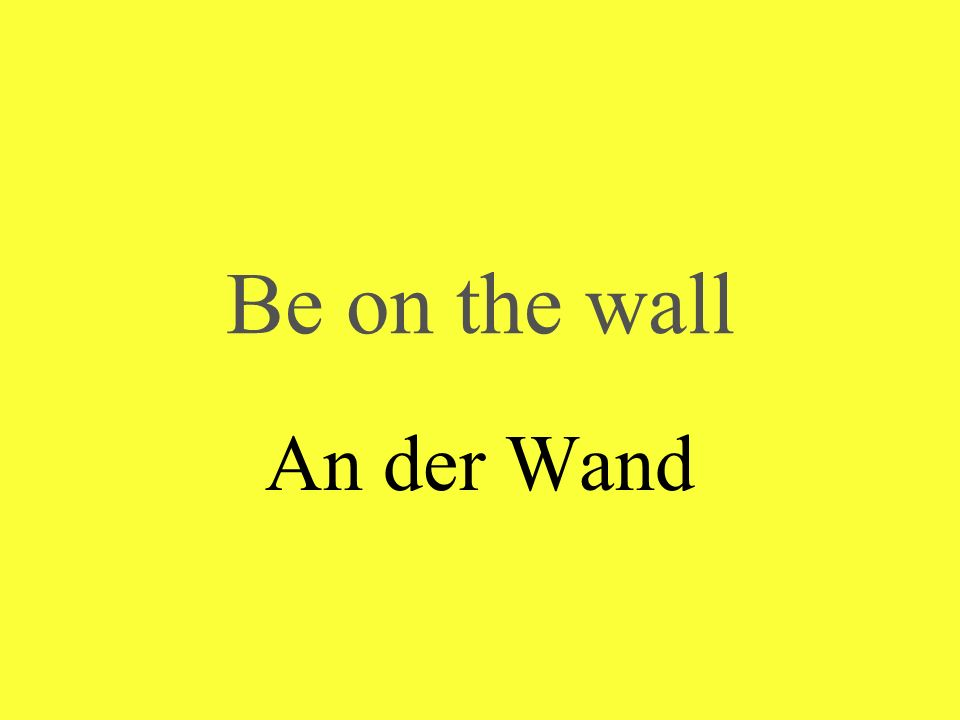 Be on the wall An der Wand