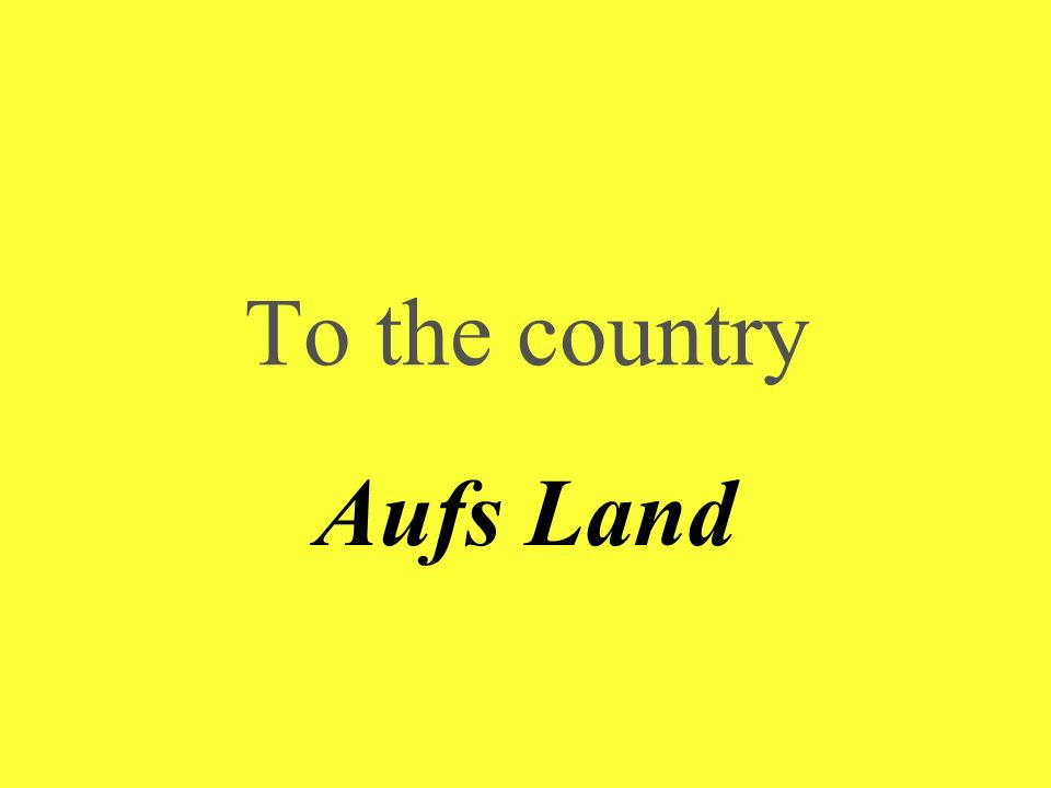 To the country Aufs Land
