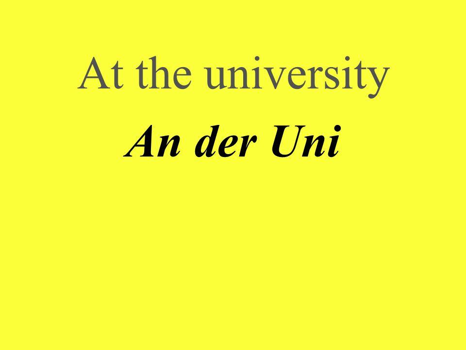 At the university An der Uni