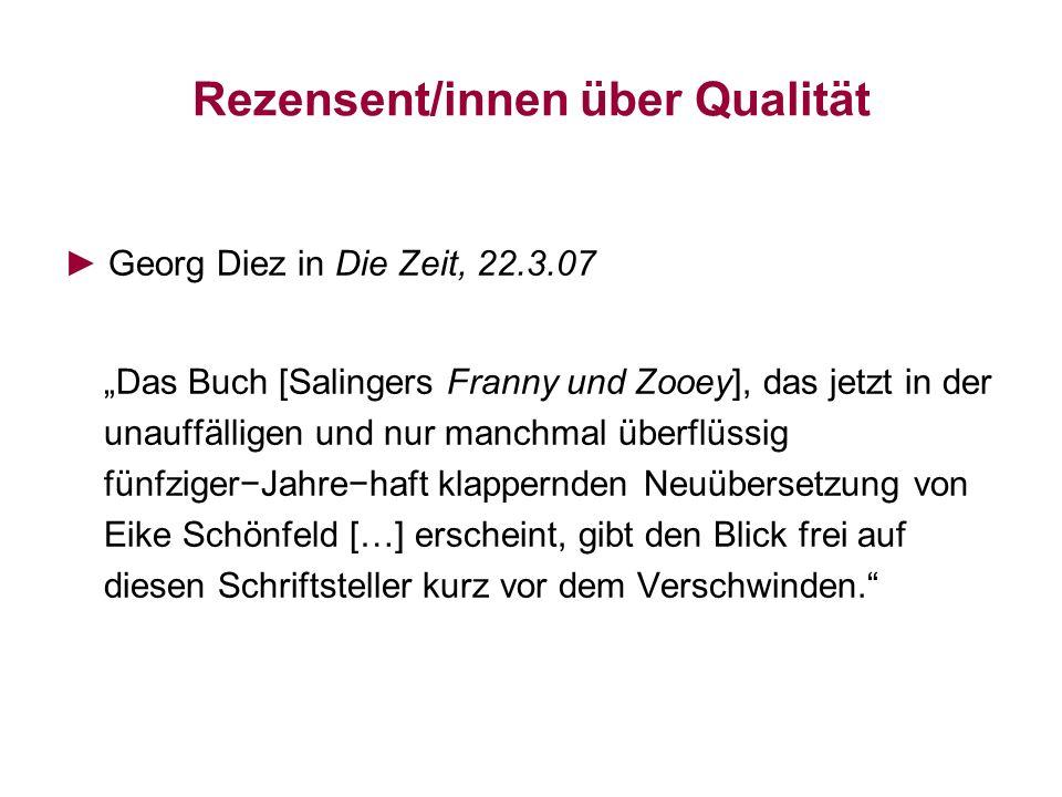 Rezensent/innen über Qualität Georg Diez in Die Zeit, 22.3.07 Das Buch [Salingers Franny und Zooey], das jetzt in der unauffälligen und nur manchmal ü