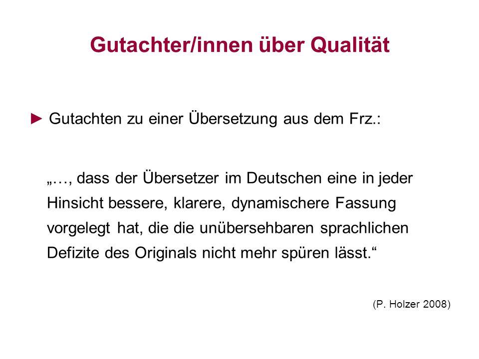Gutachter/innen über Qualität Gutachten zu einer Übersetzung aus dem Frz.: …, dass der Übersetzer im Deutschen eine in jeder Hinsicht bessere, klarere