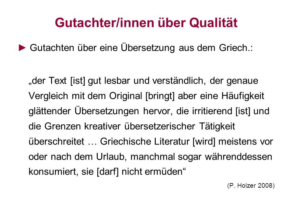 Gutachter/innen über Qualität Gutachten über eine Übersetzung aus dem Griech.: der Text [ist] gut lesbar und verständlich, der genaue Vergleich mit de