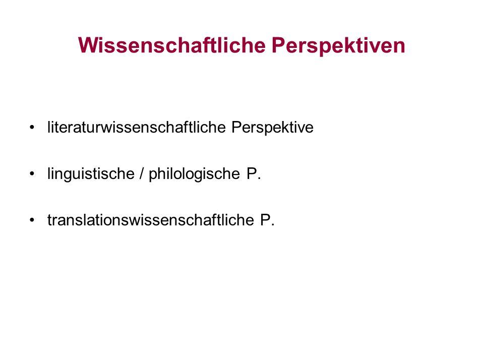 Wissenschaftliche Perspektiven literaturwissenschaftliche Perspektive linguistische / philologische P. translationswissenschaftliche P.