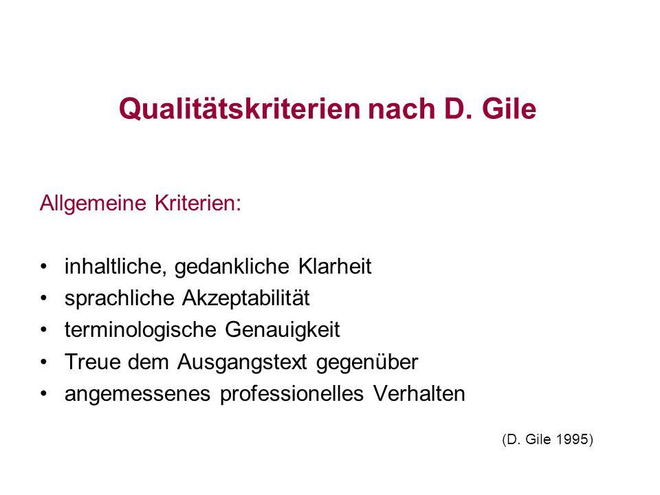 Qualitätskriterien nach D. Gile Allgemeine Kriterien: inhaltliche, gedankliche Klarheit sprachliche Akzeptabilität terminologische Genauigkeit Treue d