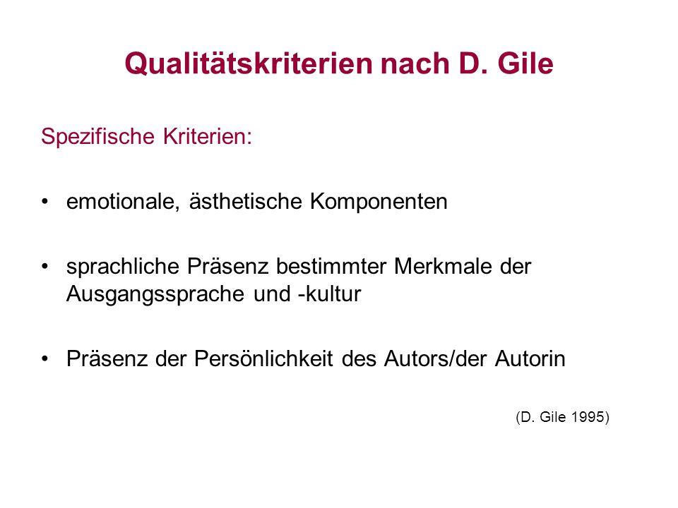 Qualitätskriterien nach D. Gile Spezifische Kriterien: emotionale, ästhetische Komponenten sprachliche Präsenz bestimmter Merkmale der Ausgangssprache