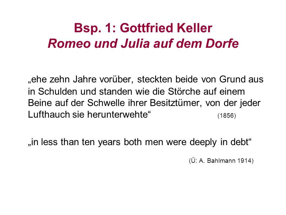Bsp. 1: Gottfried Keller Romeo und Julia auf dem Dorfe ehe zehn Jahre vorüber, steckten beide von Grund aus in Schulden und standen wie die Störche au