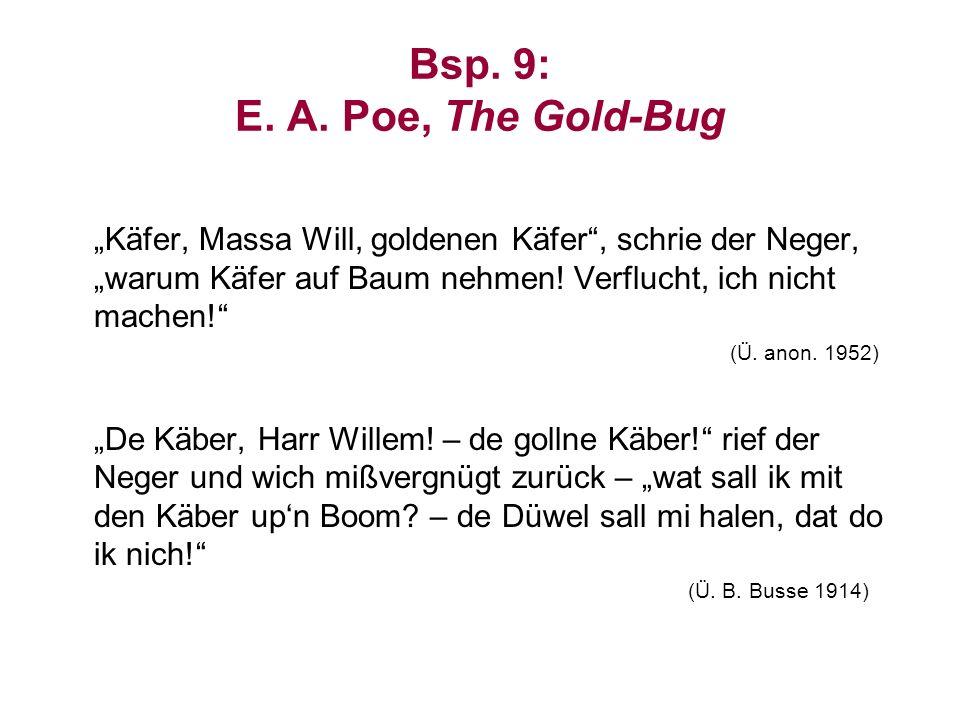 Bsp. 9: E. A. Poe, The Gold-Bug Käfer, Massa Will, goldenen Käfer, schrie der Neger, warum Käfer auf Baum nehmen! Verflucht, ich nicht machen! (Ü. ano