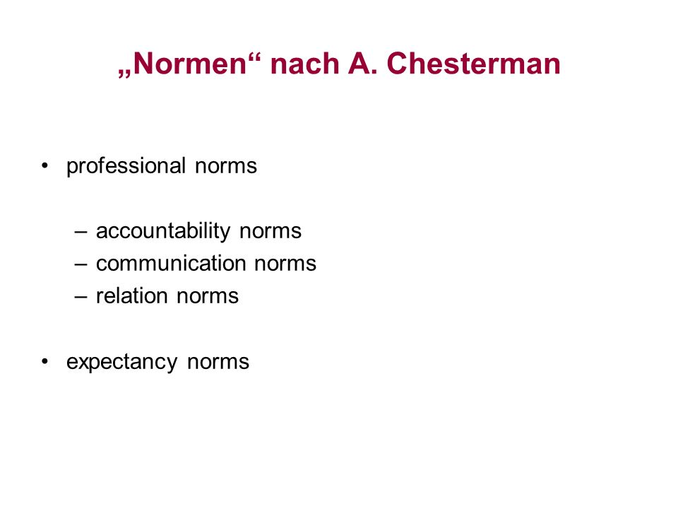 Normen nach A. Chesterman professional norms –accountability norms –communication norms –relation norms expectancy norms