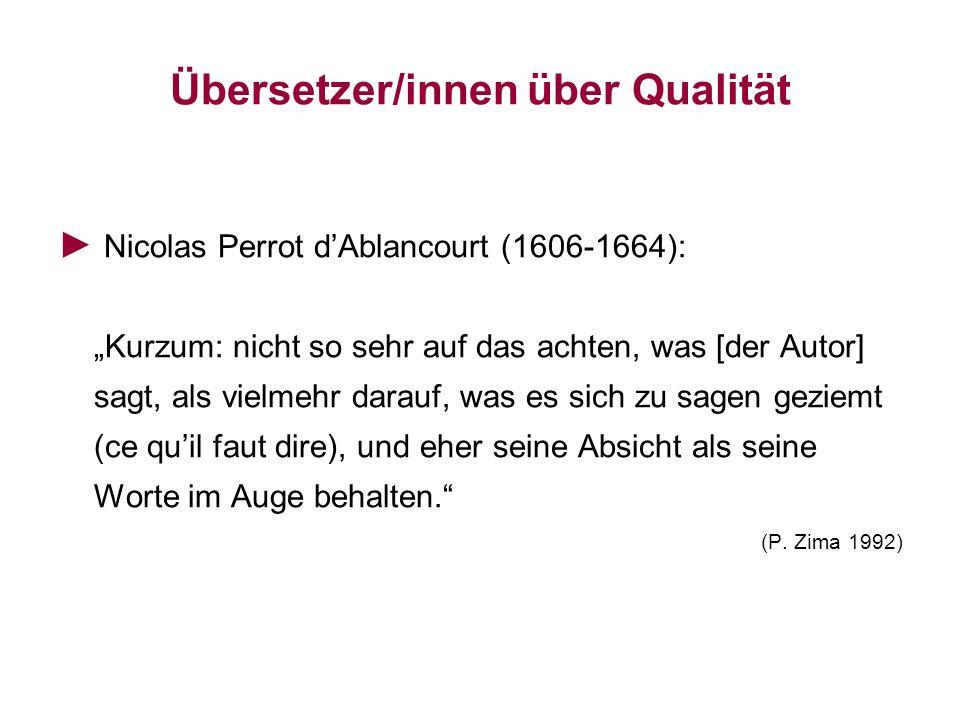 Übersetzer/innen über Qualität Nicolas Perrot dAblancourt (1606-1664): Kurzum: nicht so sehr auf das achten, was [der Autor] sagt, als vielmehr darauf