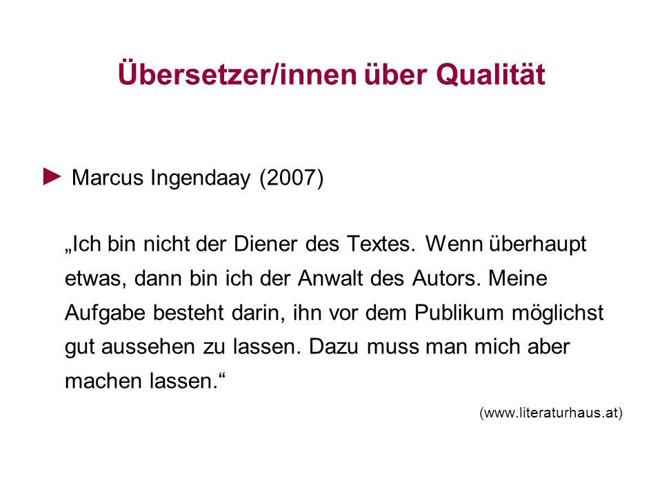 Übersetzer/innen über Qualität Ilma Rakusa (2007) Mein persönliches Übersetzercredo basiert auf größtmöglichem Respekt vor dem Originaltext, ich sehe meine diskrete Aufgabe darin, ihn optimal wiederzugeben.