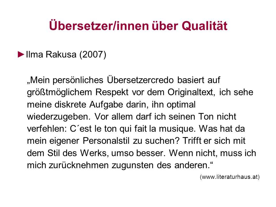 Übersetzer/innen über Qualität Ilma Rakusa (2007) Mein persönliches Übersetzercredo basiert auf größtmöglichem Respekt vor dem Originaltext, ich sehe