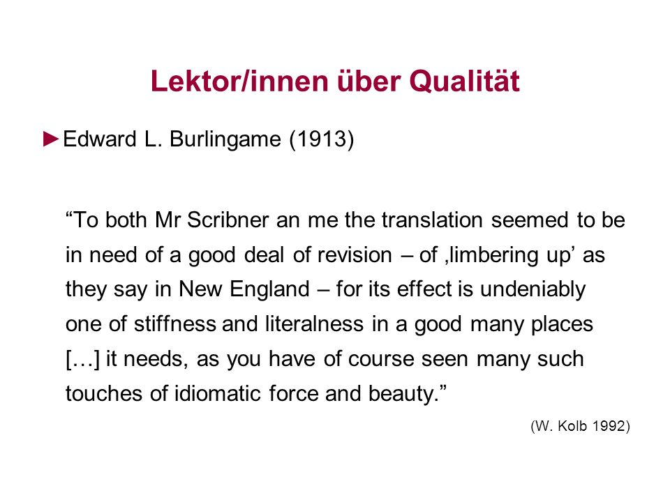 Lektor/innen über Qualität Edward L. Burlingame (1913) To both Mr Scribner an me the translation seemed to be in need of a good deal of revision – of