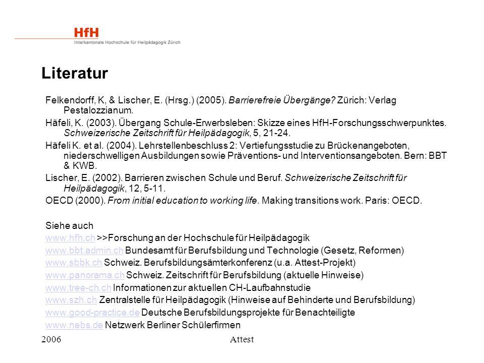 2006Attest Literatur Felkendorff, K, & Lischer, E. (Hrsg.) (2005). Barrierefreie Übergänge? Zürich: Verlag Pestalozzianum. Häfeli, K. (2003). Übergang
