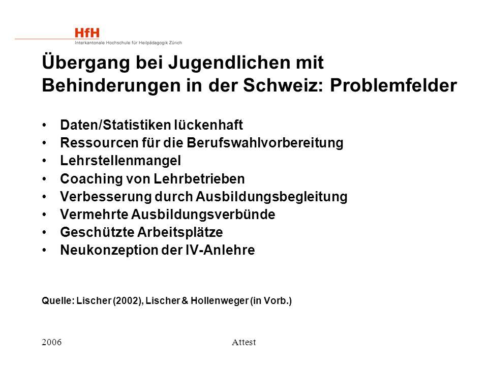 2006Attest Übergang bei Jugendlichen mit Behinderungen in der Schweiz: Problemfelder Daten/Statistiken lückenhaft Ressourcen für die Berufswahlvorbere