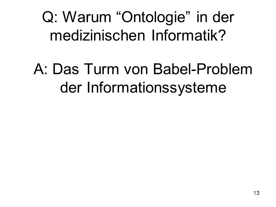 13 Q: Warum Ontologie in der medizinischen Informatik.