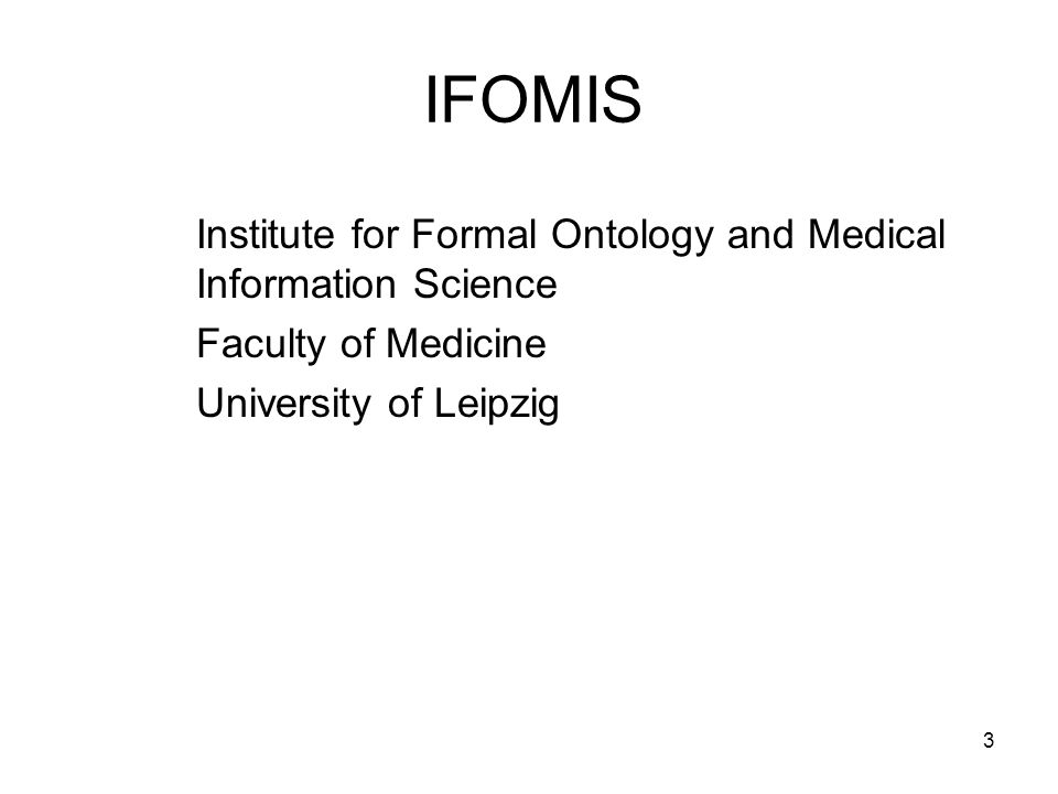 3 IFOMIS Institute for Formal Ontology and Medical Information Science Faculty of Medicine University of Leipzig