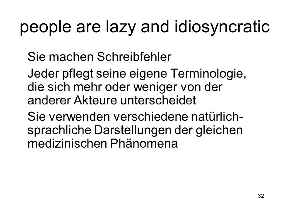 32 people are lazy and idiosyncratic Sie machen Schreibfehler Jeder pflegt seine eigene Terminologie, die sich mehr oder weniger von der anderer Akteure unterscheidet Sie verwenden verschiedene natürlich- sprachliche Darstellungen der gleichen medizinischen Phänomena