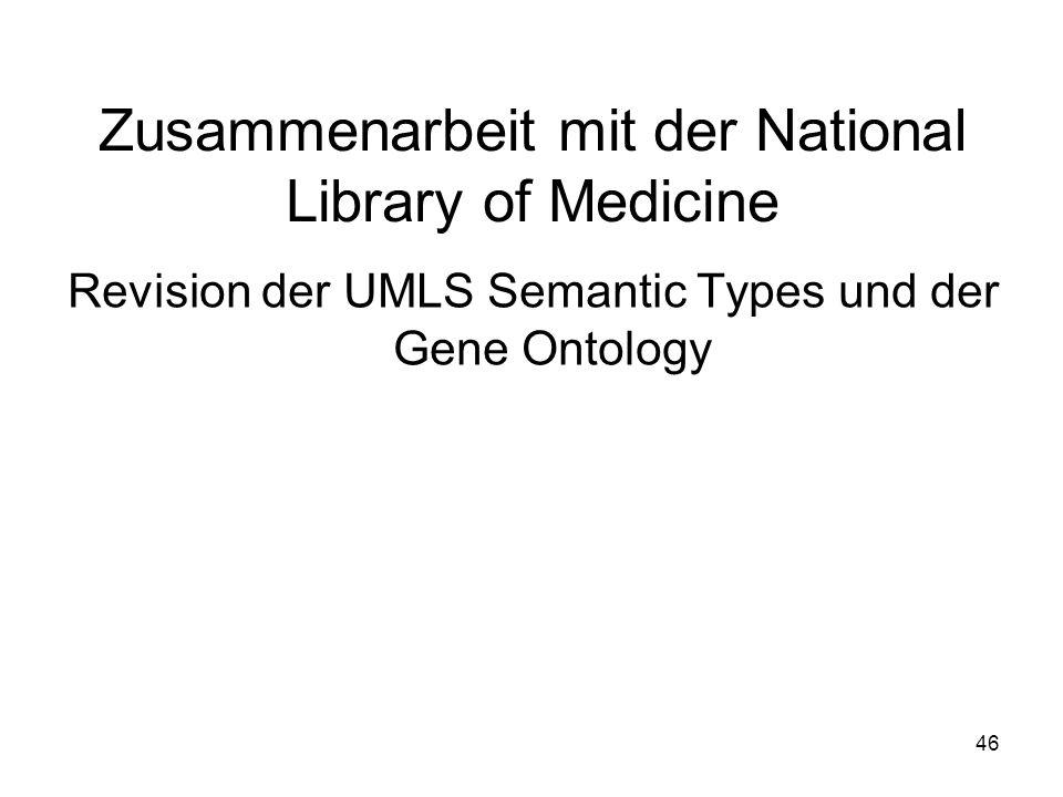 46 Zusammenarbeit mit der National Library of Medicine Revision der UMLS Semantic Types und der Gene Ontology