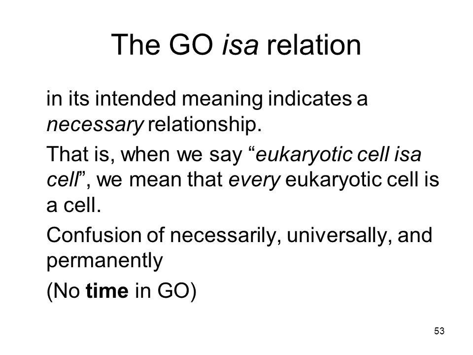 53 The GO isa relation in its intended meaning indicates a necessary relationship.
