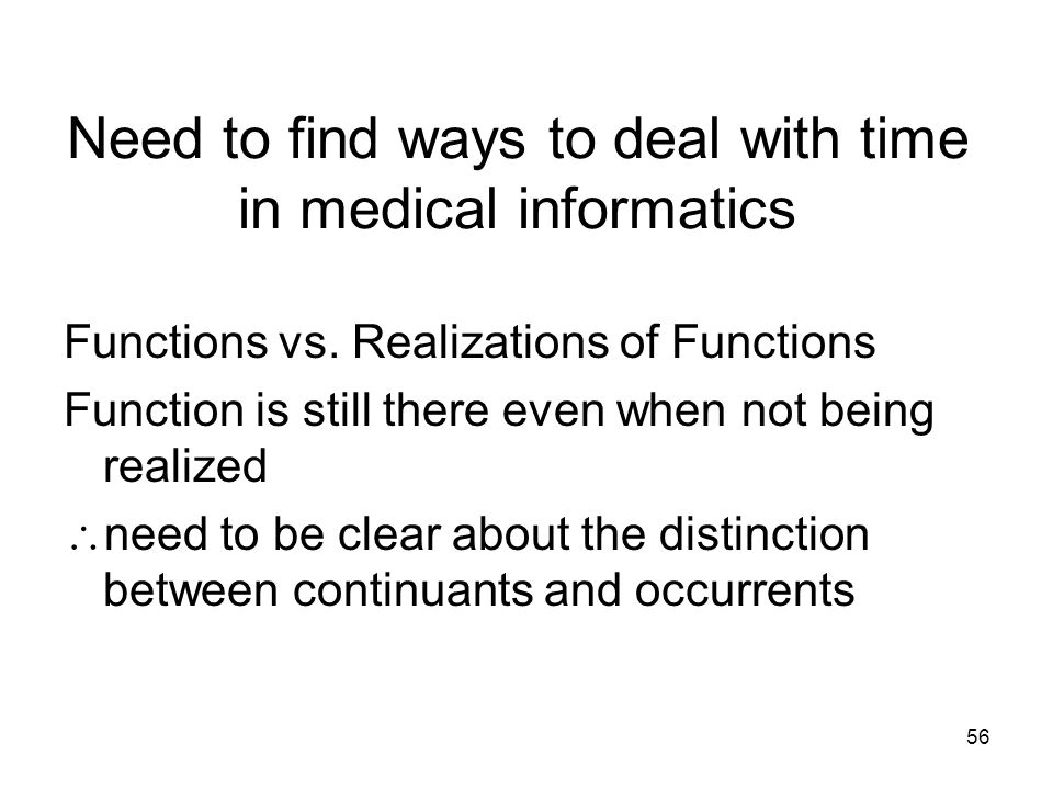 56 Need to find ways to deal with time in medical informatics Functions vs.
