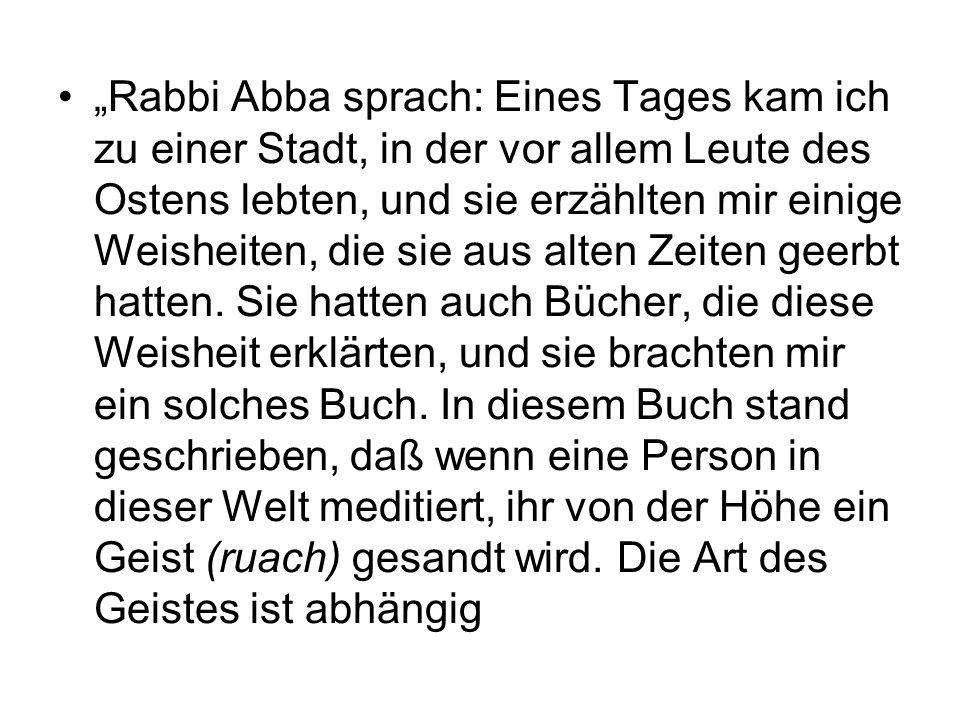 Rabbi Abba sprach: Eines Tages kam ich zu einer Stadt, in der vor allem Leute des Ostens lebten, und sie erzählten mir einige Weisheiten, die sie aus