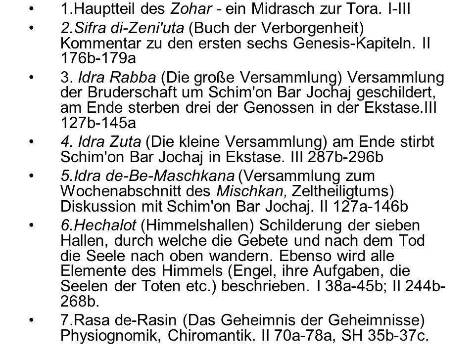 1.Hauptteil des Zohar - ein Midrasch zur Tora. I-III 2.Sifra di-Zeni'uta (Buch der Verborgenheit) Kommentar zu den ersten sechs Genesis-Kapiteln. II 1