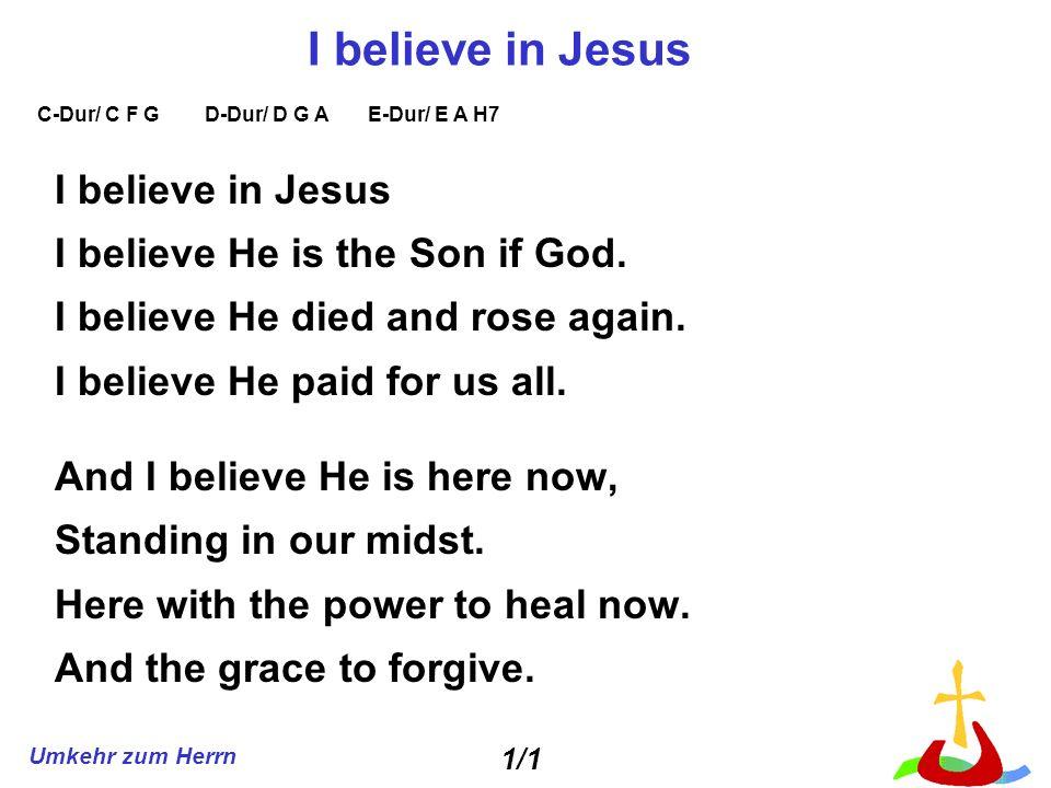 Umkehr zum Herrn I believe in Jesus I believe He is the Son if God. I believe He died and rose again. I believe He paid for us all. And I believe He i