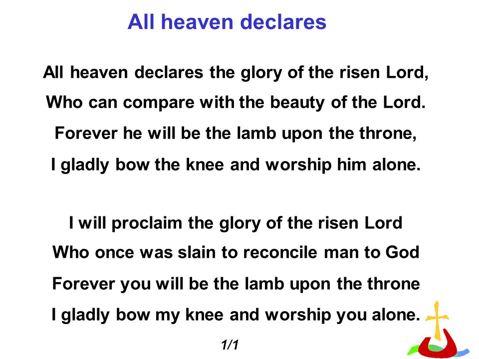 All heaven declares the glory of the risen Lord, Who can compare with the beauty of the Lord.
