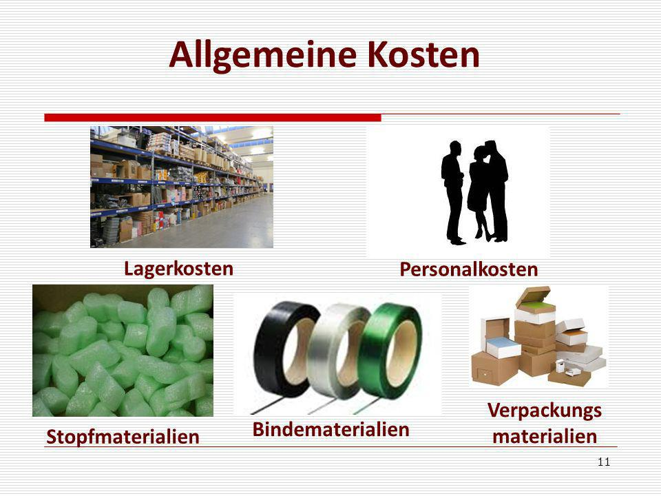 11 Personalkosten Verpackungs materialien Bindematerialien Lagerkosten Stopfmaterialien Allgemeine Kosten