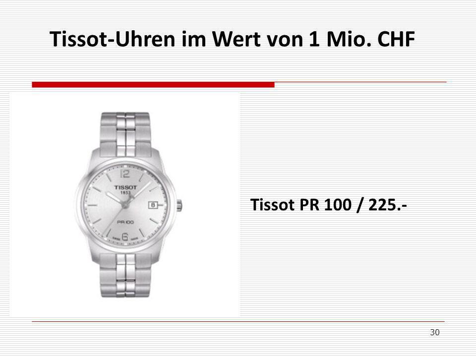 30 Tissot-Uhren im Wert von 1 Mio. CHF Tissot PR 100 / 225.-