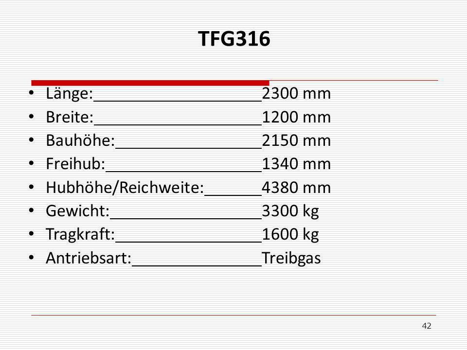 42 TFG316 Länge: 2300 mm Breite: 1200 mm Bauhöhe: 2150 mm Freihub: 1340 mm Hubhöhe/Reichweite: 4380 mm Gewicht:3300 kg Tragkraft:1600 kg Antriebsart:Treibgas