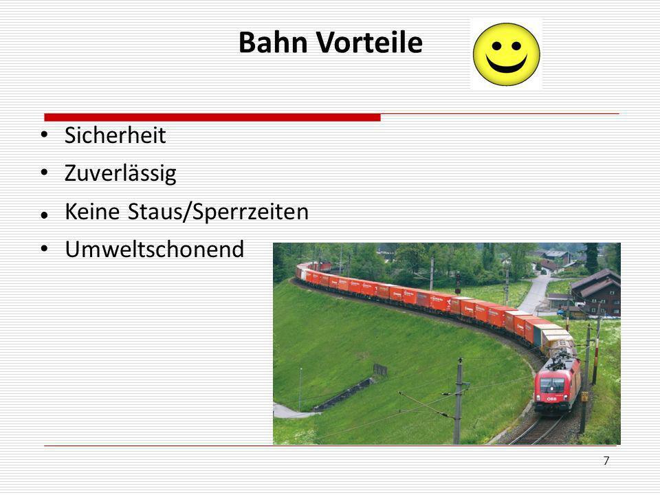 8 Bahn Nachteile Beschränkte Größen (LxBxH) Keine Hauszustellung Lärmbelastung Teurer als LKW Verschiedene Gleisabstände