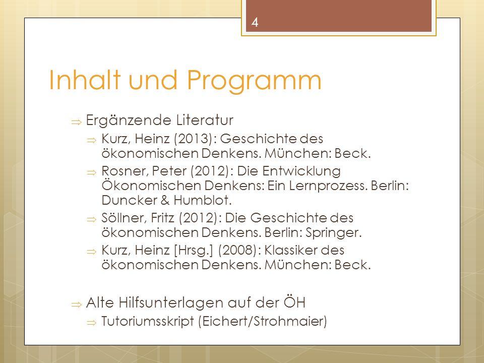 Inhalt und Programm Ergänzende Literatur Kurz, Heinz (2013): Geschichte des ökonomischen Denkens.